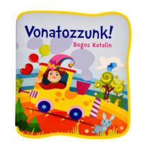 Bogos Katalin:  Vonatozzunk - Mondókák kicsiknek Szivacskönyv