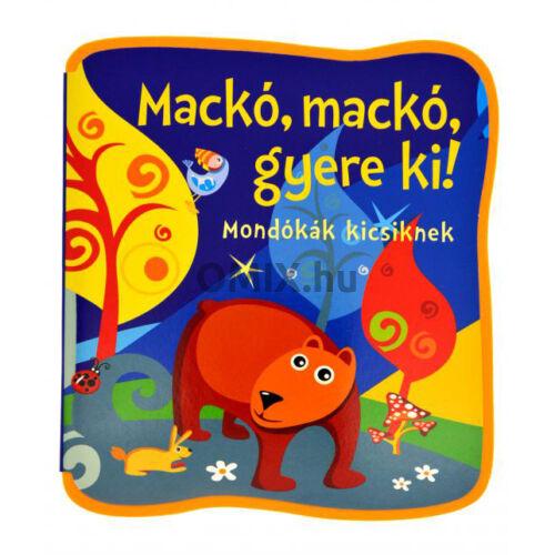 Bogos Katalin: Mackó, mackó, gyere ki - Mondókák kicsiknek Szivacskönyv