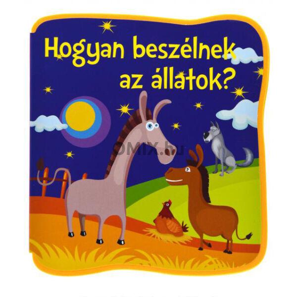 Bogos Katalin:  Hogyan beszélnek az állatok? - Mondókák kicsiknek Szivacskönyv
